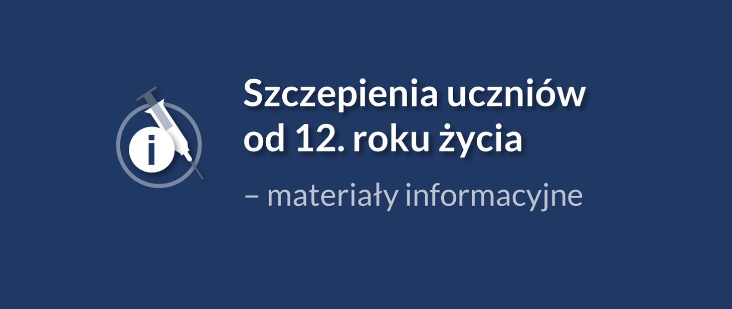 www.gov.pl/web/edukacja-i-nauka/szczepienia-uczniow-od-12-roku-zycia--materialy-informacyjne